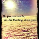 as far as i can be im still thinking about you.above the clouds